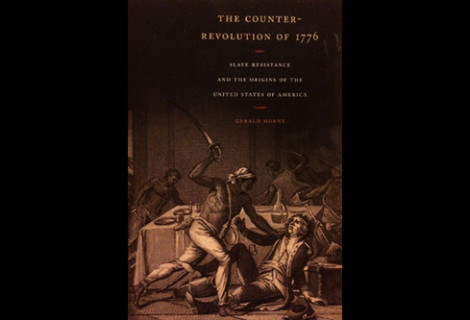 "Historian Gerald Horne: "" The Counter-Revolution of 1776: Slave Resistance and the Origins of the United States of America"""