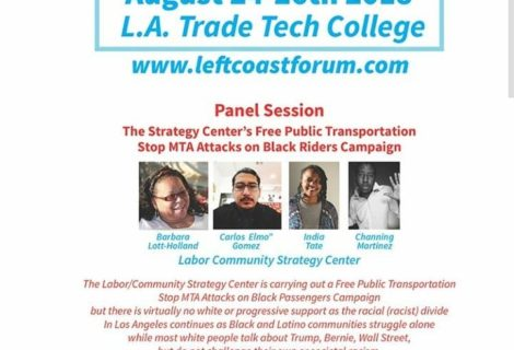 The Strategy Center joins the Left Coast Forum on August 24th – August 26th for a panel discussion on The Strategy Center's Free Public Transportation, Stop MTA Attacks on Black Riders Campaign!