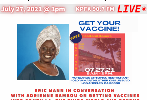This Week On Voices Radio July 27th 2021: Vaccines into South LA, The Third World and Beyond